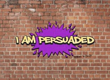I Am Persuaded Grafitti